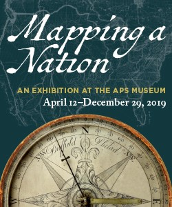Mapping a Nation, an exhibition at the APS Museum. April 12 - December 29, 2019. On green background with a compass.